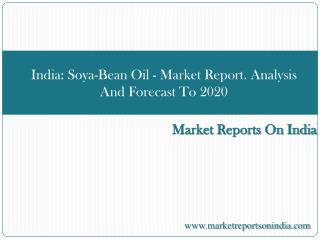 India: Soya-Bean Oil - Market Report. Analysis And Forecast