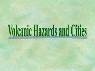 Volcanic Hazards and Cities