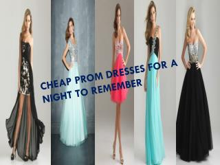 CHEAP PROM DRESSES FOR A NIGHT TO REMEMBER