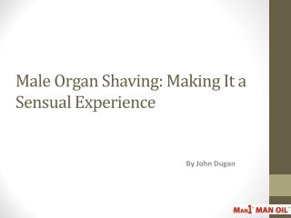 Male Organ Shaving - Making It a Sensual Experience