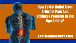 How To Get Relief From Arthritis Pain And Stiffness Problem