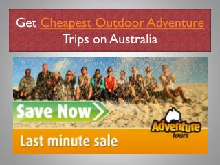 Get Cheapest Outdoor Adventure Trips on Australia