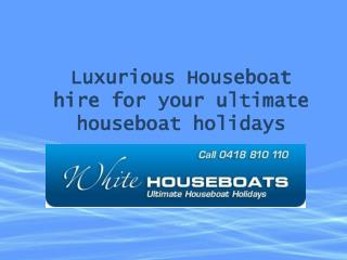 Luxurious Houseboat hire for your ultimate houseboat holiday