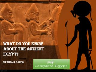 WHAT DO YOU KNOW ABOUT THE ANCIENT EGYPT?