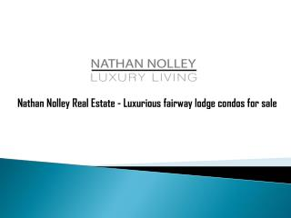 Nathan Nolley Real Estate - Luxurious fairway lodge condos