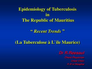 Epidemiology of Tuberculosis  in   The Republic of Mauritius    Recent Trends    La Tuberculose   Lile Maurice
