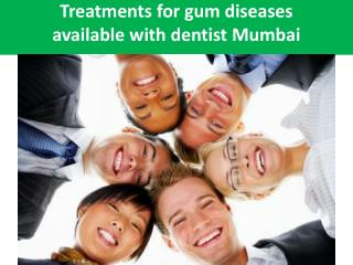Treatments for gum diseases available with dentist Mumbai