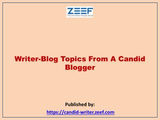 Writer-Blog Topics From A Candid Blogger