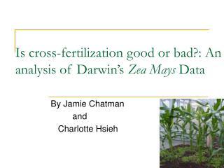 Is cross-fertilization good or bad: An analysis of Darwin s Zea Mays Data