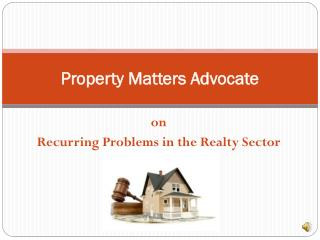 Property Matters Advocate on Recurring Problems in the Realt