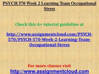 PSYCH 570 Week 2 Learning Team Occupational Stress