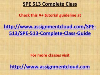 SPE 513 Complete Class