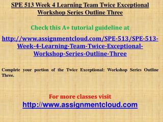 SPE 513 Week 4 Learning Team Twice Exceptional Workshop Seri