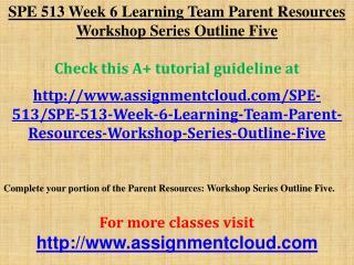 SPE 513 Week 6 Learning Team Parent Resources Workshop Serie