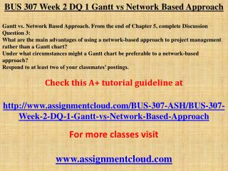 BUS 307 Week 2 DQ 1 Gantt vs Network Based Approach