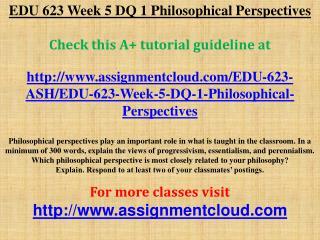 EDU 623 Week 5 DQ 1 Philosophical Perspectives