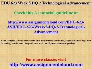 EDU 623 Week 5 DQ 2 Technological Advancement