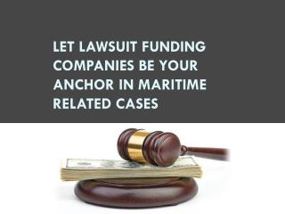 Let Lawsuit Funding Companies Be Your Anchor in Maritime Rel