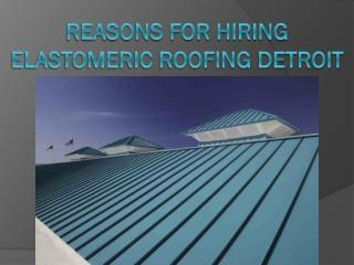 Reasons for Hiring Elastomeric Roofing Detroit