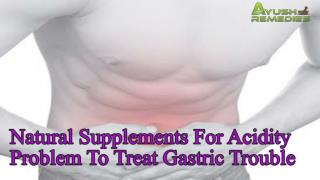 Natural Supplements For Acidity Problem To Treat Gastric Tro