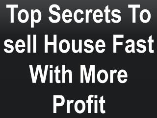 Top Secrets To sell House Fast With More Profit