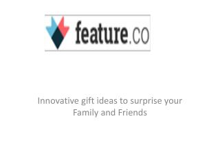 Innovative gift ideas to surprise your Family and Friends