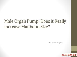 Male Organ Pump: Does it Really Increase Manhood Size?