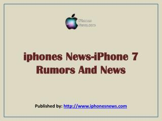 iphones News-iPhone 7 Rumors And News