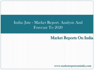India Jute Market Report  Analysis And Forecast To 2020