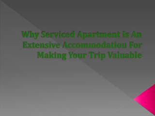 Why Serviced Apartment Is An Extensive Accommodation