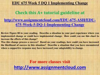 EDU 675 Week 5 DQ 1 Implementing Change