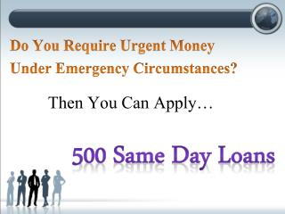 500 Same Day Loans To Overcome Untimely Monetary Expenses