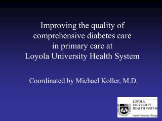 Improving the quality of comprehensive diabetes care  in primary care at  Loyola University Health System