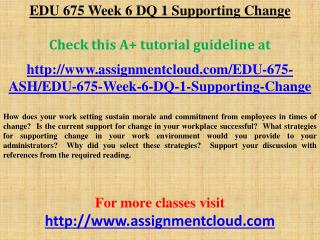 EDU 675 Week 6 DQ 1 Supporting Change