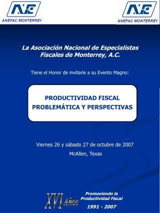 La Asociaci n Nacional de Especialistas Fiscales de Monterrey, A.C.  Tiene el Honor de invitarle a su Evento Magno: