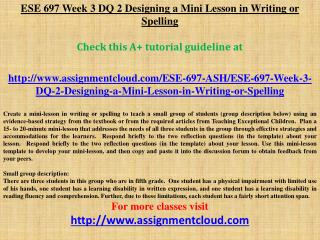 ESE 697 Week 3 DQ 2 Designing a Mini Lesson in Writing or Sp