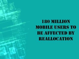 180 million Mobile Users to be affected by Reallocation
