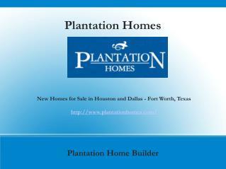 New Home Builders Rosenberg, katy, Arlington TX-  Plantation