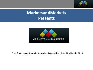 Fruit & Vegetable Ingredients Market - Forecast to 2019