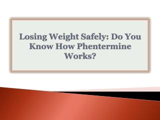 Losing Weight Safely: Do You Know How Phentermine Works?