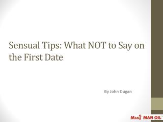Sensual Tips: What NOT to Say on the First Date