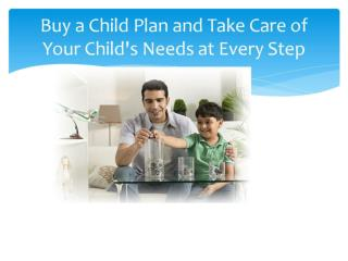 Buy a Child Plan and Take Care of Your Child's Needs at Ever
