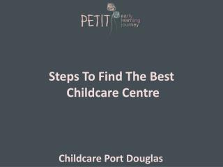 Steps To Find The Best Childcare Centre