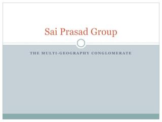 Sai Prasad Group the multi-geographical conglomerate