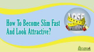 How To Become Slim Fast And Look Attractive?