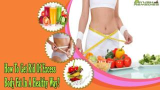 How To Get Rid Of Excess Body Fat In A Healthy Way?