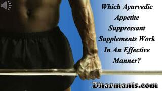 Which Ayurvedic Appetite Suppressant Supplements Work In An