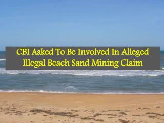 CBI Asked To Be Involved In Alleged Illegal Beach Sand Minin