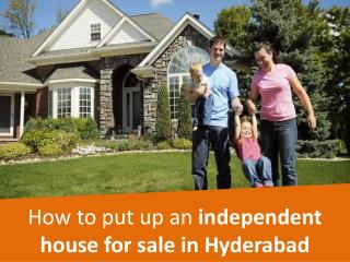 How to put up an independent house for sale in Hyderabad