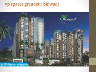 vp spaces grandeur bhiwadi, property in bhiwadi